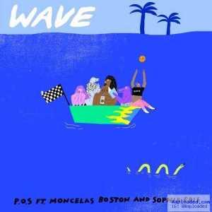 P.O.S - Wave Ft. Moncelas Boston & Sophia Eris